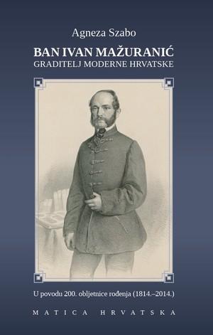 Ban Ivan Mažuranić - graditelj moderne hrvatske