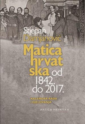 Matica hrvatska od 1842. do 2017.
