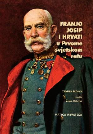 Franjo Josip i Hrvati u Prvome svjetskom ratu