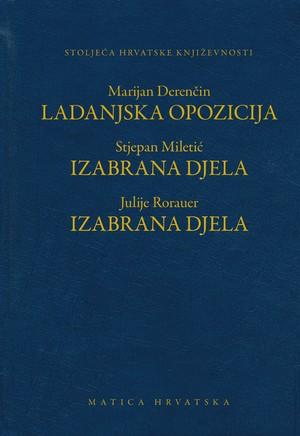 Marijan Derenčin: Ladanjska opozicija / Stjepan Miletić: Izabrana djela / Julije Rorauer: Izabrana djela