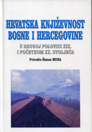 Hrvatska književnost Bosne i Hercegovine u drugoj polovici XIX. stoljeća i početkom XX. stoljeća