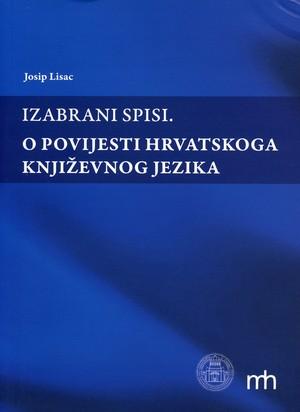 Izabrani spisi. O povijesti hrvatskoga književnog jezika