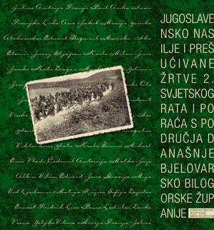 Jugoslavensko nasilje i prešućivane žrtve Drugoga svjetskoga rata i poraća s područja Bjelovarsko-bilogorske županije