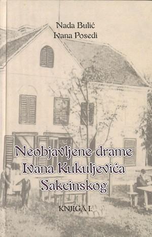 Neobjavljene drame Ivana Kukuljevića Sakcinskog knjiga I.