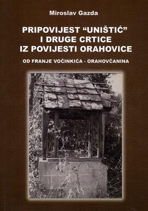 """Pripovijest """"Uništić"""" i druge crtice iz povijesti Orahovice od Franje Vočinkića - Orahovčanina"""