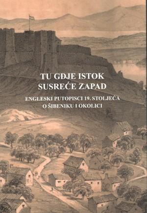 Tu gdje Istok susreće Zapad. Engleski putopisci 19. stoljeća o Šibeniku i okolici.
